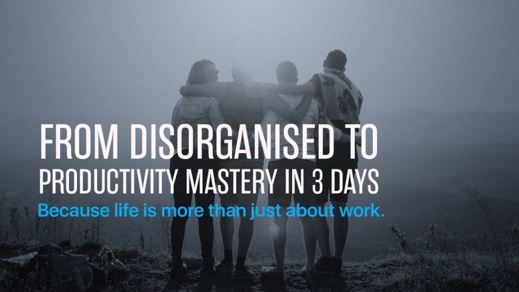 From Disorganised To Productivity Mastery In 3 Days!