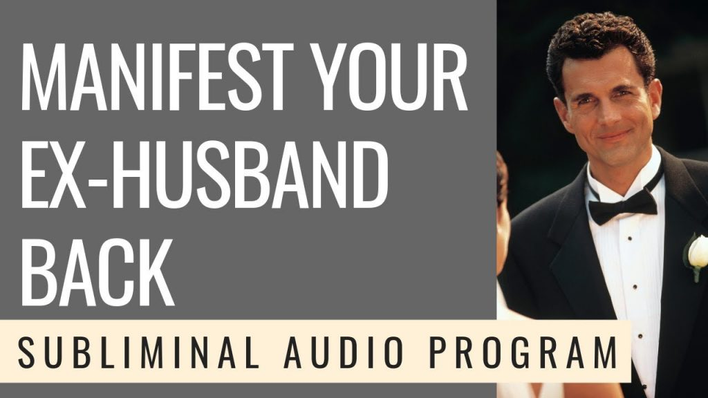 MANIFEST YOUR EX-HUSBAND BACK | Subliminal – 528 Hz -BEST FORMULA – GET AMAZING RESULTS!
