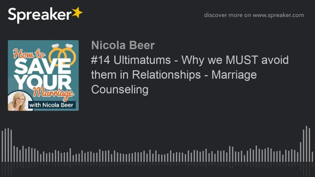 #14 Ultimatums – Why we MUST avoid them in Relationships – Marriage Counseling