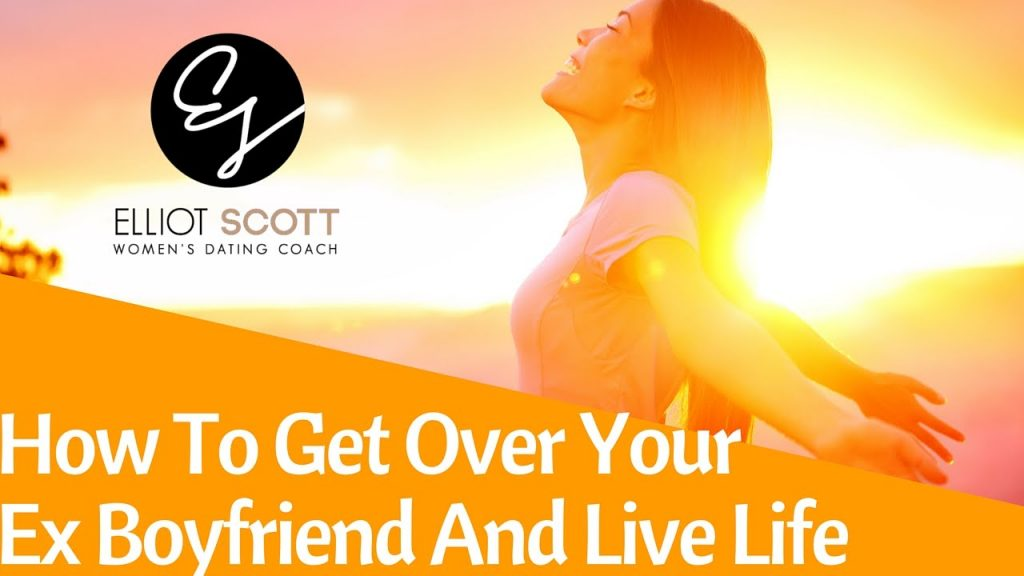 How To Get Over Your Ex Boyfriend: How To Get Over Him And Move On With Your Life