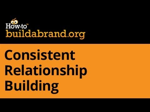 How To Build A Brand   Consistent Relationship Building   Brand Strategy