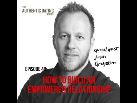 EP40: How to Build an Empowered Relationship Featuring Jason Graystone