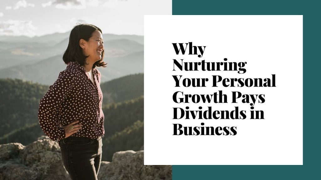 Why Nurturing Your Personal Growth Pays Dividends in Business