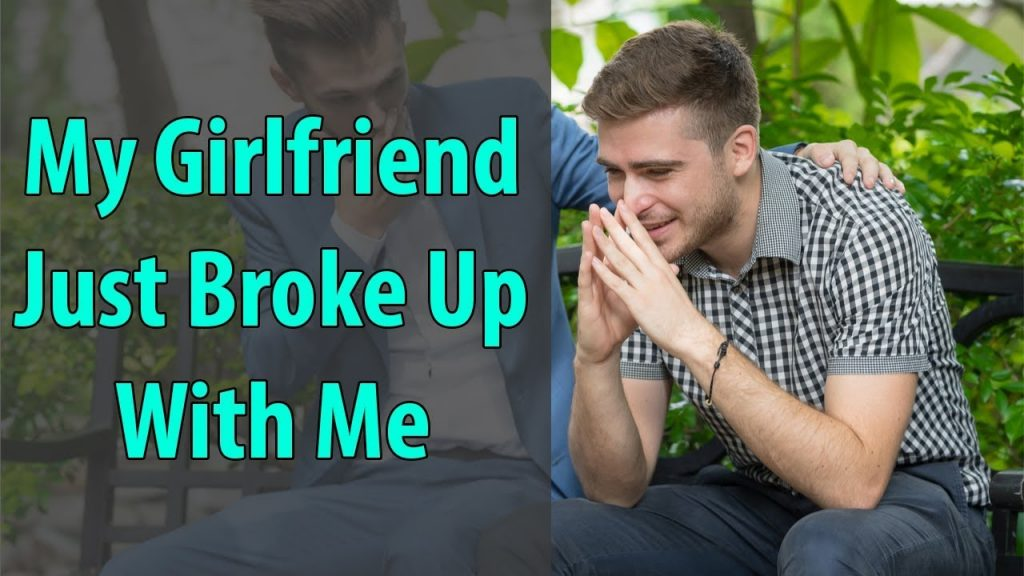 My Girlfriend Just Broke Up With Me