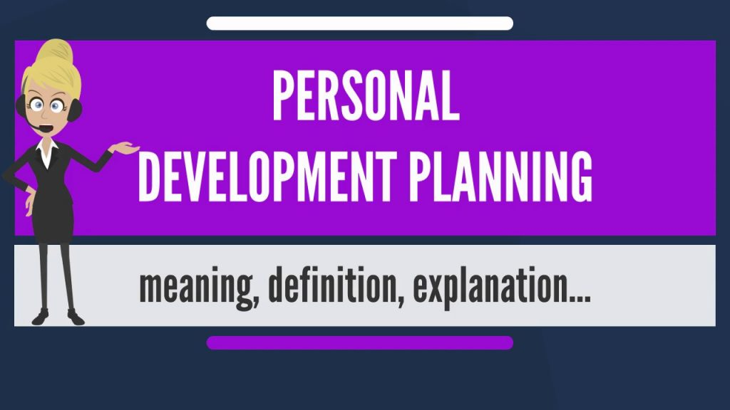 What is PERSONAL DEVELOPMENT PLANNING? What does PERSONAL DEVELOPMENT PLANNING mean?