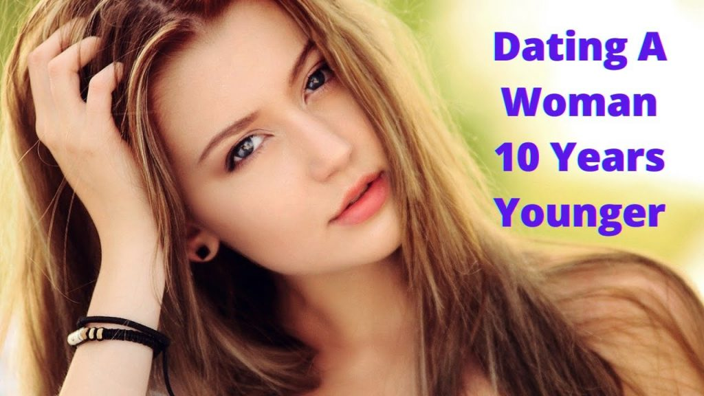 Dating A Woman 10 Years Younger – Dating Younger Women